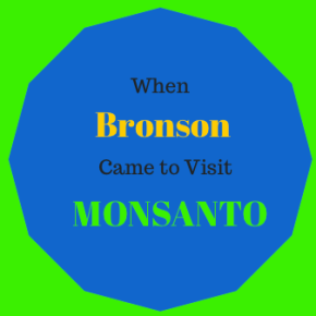 When Bronson Came to Visit Monsanto