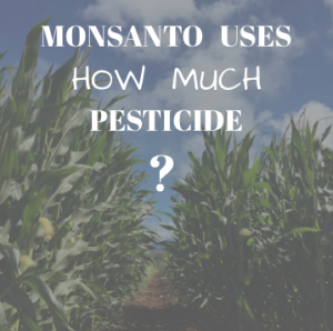 How Much Pesticide Does Monsanto Use?