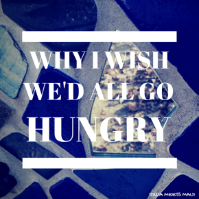 Why I Wish We'd All Go Hungry