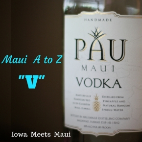Maui A to Z: Vodka