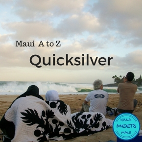 Maui A to Z: Quicksilver